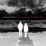 Album Review: The White Stripes – Under Great White Northern Lights
