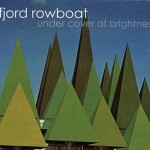 Fjord Rowboat - Under Cover Of Brightness