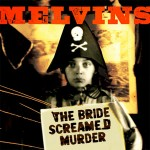 Album Review: Melvins – The Bride Screamed Murder