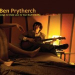 Ben Prytherch – Songs to Make Love to Your Boyfriend By