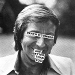 Death O'Connor - Are Better Than You