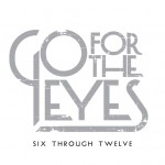 Go For The Eyes - Six Through Twelve