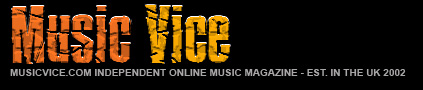 Music Vice Magazine - Music Reviews, Band Interviews, Photos, Videos, Blogs and more...