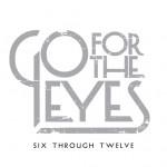 Go For The Eyes - Six Through Twelve